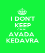 I DON'T KEEP CALM... AVADA  KEDAVRA - Personalised Poster A1 size