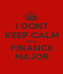 I DONT KEEP CALM IM A  FINANCE MAJOR - Personalised Poster A1 size