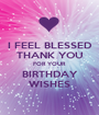 I FEEL BLESSED THANK YOU FOR YOUR  BIRTHDAY WISHES - Personalised Poster A1 size