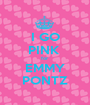 I GO PINK  for EMMY PONTZ - Personalised Poster A1 size