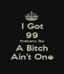 I Got 99 Problems But A Bitch Ain't One - Personalised Poster A1 size