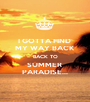 I GOTTA FIND  MY WAY BACK BACK TO SUMMER  PARADISE... - Personalised Poster A1 size