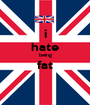 i hate being fat  - Personalised Poster A1 size