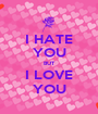 I HATE YOU BUT I LOVE YOU - Personalised Poster A1 size