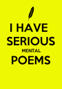 I HAVE  SERIOUS  MENTAL POEMS  - Personalised Poster A1 size