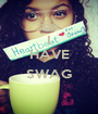 I HAVE  SWAG  - Personalised Poster A1 size
