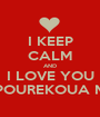 I KEEP CALM AND I LOVE YOU POUREKOUA M - Personalised Poster A1 size