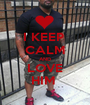 I KEEP  CALM AND LOVE HIM  - Personalised Poster A1 size
