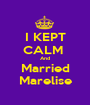 I KEPT CALM  And Married Marelise - Personalised Poster A1 size