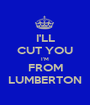 I'LL CUT YOU I'M FROM LUMBERTON - Personalised Poster A1 size