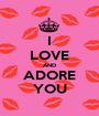 I LOVE AND ADORE YOU - Personalised Poster A1 size