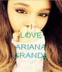 I LOVE  ARIANA GRANDE - Personalised Poster A1 size