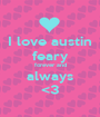 I love austin feary forever and always <3 - Personalised Poster A1 size