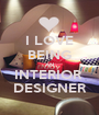 I LOVE BEING AN INTERIOR  DESIGNER - Personalised Poster A1 size
