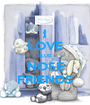 I LOVE BLUE NOSE FRIENDS - Personalised Poster A1 size