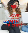 I LOVE  CHATTING WITH  FRIENDS - Personalised Poster A1 size