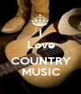 I Love  COUNTRY MUSIC - Personalised Poster A1 size