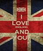 I LOVE  ENGLAND AND YOU? - Personalised Poster A1 size