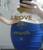 I LOVE JAI so much x - Personalised Poster A1 size