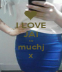 I LOVE JAI so muchj x - Personalised Poster A1 size
