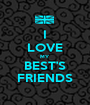 I LOVE MY BEST'S FRIENDS - Personalised Poster A1 size