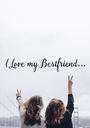 I Love my Bestfriend... - Personalised Poster A1 size