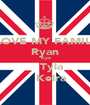 I LOVE MY FAMILY   Ryan    Kye     Tyla     Keira  - Personalised Poster A1 size
