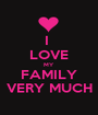 I  LOVE MY FAMILY VERY MUCH - Personalised Poster A1 size