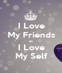 I Love My Friends as I Love My Self - Personalised Poster A1 size