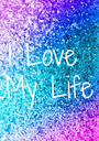 I Love  My Life - Personalised Poster A1 size