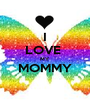 I LOVE  MY MOMMY  - Personalised Poster A1 size