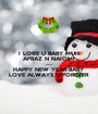 I LOVE U BABY MUH AFRAZ N NAIOMI MUH  HAPPY NEW YEAR BABY LOVE ALWAYS N FOREVER - Personalised Poster A1 size