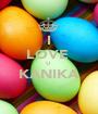 I LOVE  U  KANIKA  - Personalised Poster A1 size