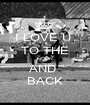 I LOVE U  TO THE MOON AND  BACK - Personalised Poster A1 size