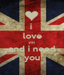 i  love you  and i need you - Personalised Poster A1 size