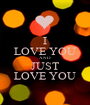 I LOVE YOU AND JUST LOVE YOU - Personalised Poster A1 size