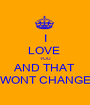 I LOVE  YOU AND THAT WONT CHANGE - Personalised Poster A1 size
