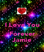 I Love You  Forever Jamie - Personalised Poster A1 size