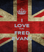 I LOVE YOU FRED EVANS - Personalised Poster A1 size