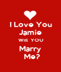 I Love You Jamie Will  YOU Marry   Me? - Personalised Poster A1 size