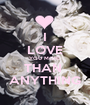 I LOVE YOU MORE THAN  ANYTHING - Personalised Poster A1 size