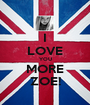 I LOVE YOU MORE ZOE! - Personalised Poster A1 size