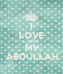 I LOVE YOU MY ABDULLAH - Personalised Poster A1 size