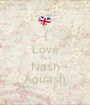 I Love You! Nash Aguash - Personalised Poster A1 size