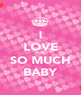 I LOVE YOU SO MUCH BABY - Personalised Poster A1 size