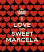 I LOVE YOU SWEET MARCELA - Personalised Poster A1 size