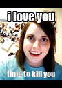 i love you time to kill you - Personalised Poster A1 size
