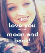 i  love you to the  moon and back! - Personalised Poster A1 size