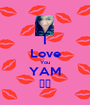 I Love You YAM ♥♥ - Personalised Poster A1 size