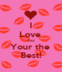 I Love  You! Your the  Best! - Personalised Poster A1 size